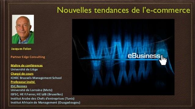 Nouvelles tendances de l'e-commerce   Jacques  Folon   ! Partner  Edge  Consulting   ! Maître  de  confére...