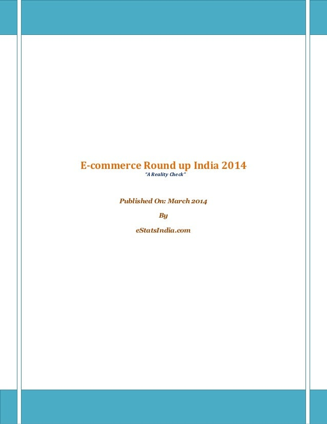 "E-commerce Round up India 2014 ""A Reality Check"" Published On: March 2014 By eStatsIndia.com"