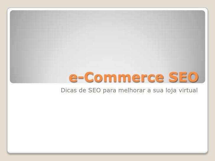 e-Commerce SEO<br />Dicas de SEO para melhorar a sua loja virtual<br />