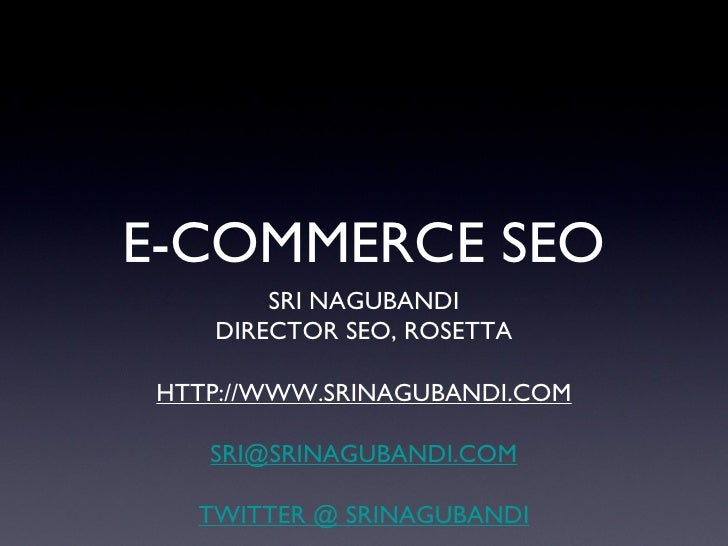 E-COMMERCE SEO <ul><li>SRI NAGUBANDI </li></ul><ul><li>DIRECTOR SEO, ROSETTA </li></ul><ul><li>HTTP://WWW.SRINAGUBANDI.COM...