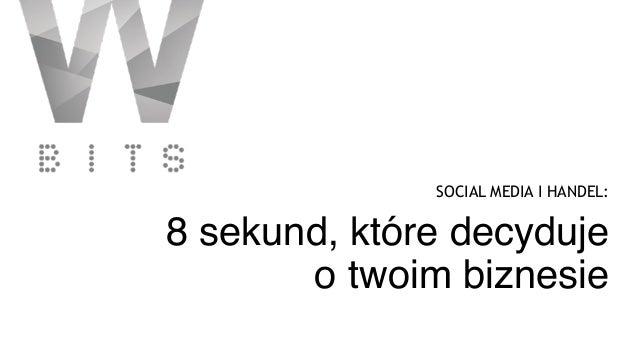 Social media i ecommerce. 8 sekund, które decyduje o twoim biznesie.