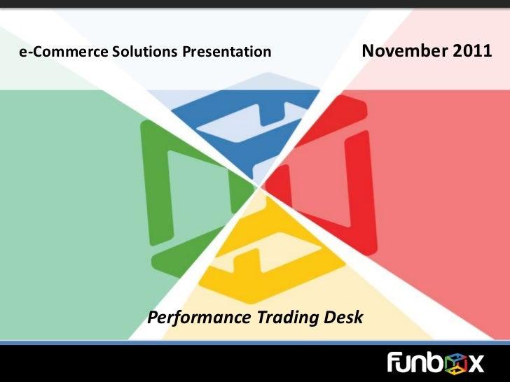 e-Commerce Solutions Presentation      November 2011                Performance Trading Desk