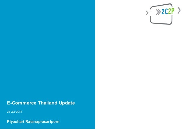 E-Commerce Thailand Update 25 July 2013 Piyachart Ratanaprasartporn