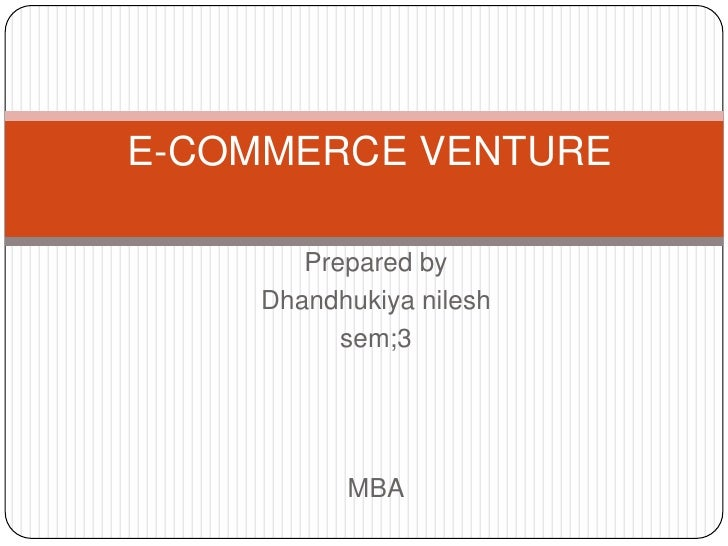 E-COMMERCE VENTURE<br />Prepared by<br />Dhandhukiyanilesh<br />sem;3 <br />MBA<br />