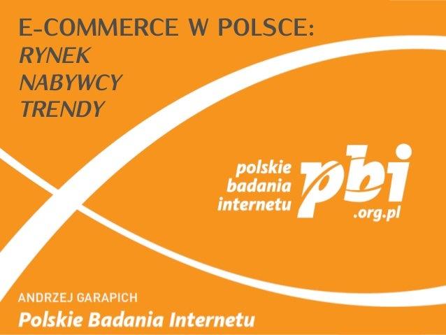 E-COMMERCE W POLSCE:RYNEKNABYWCYTRENDY