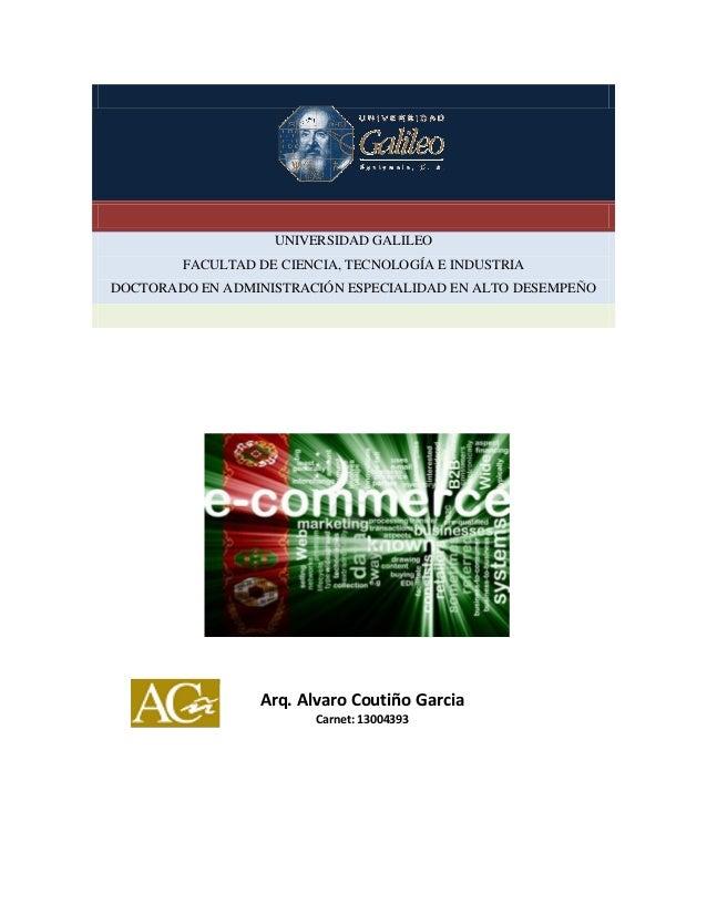 E-commerceUNIVERSIDAD GALILEOFACULTAD DE CIENCIA, TECNOLOGÍA E INDUSTRIADOCTORADO EN ADMINISTRACIÓN ESPECIALIDAD EN ALTO D...