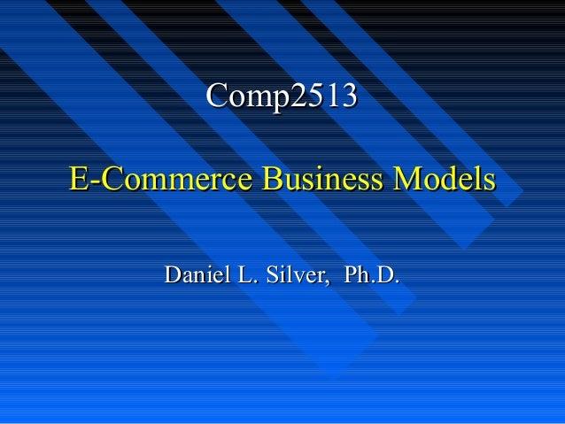 Comp2513 E-Commerce Business Models Daniel L. Silver, Ph.D.