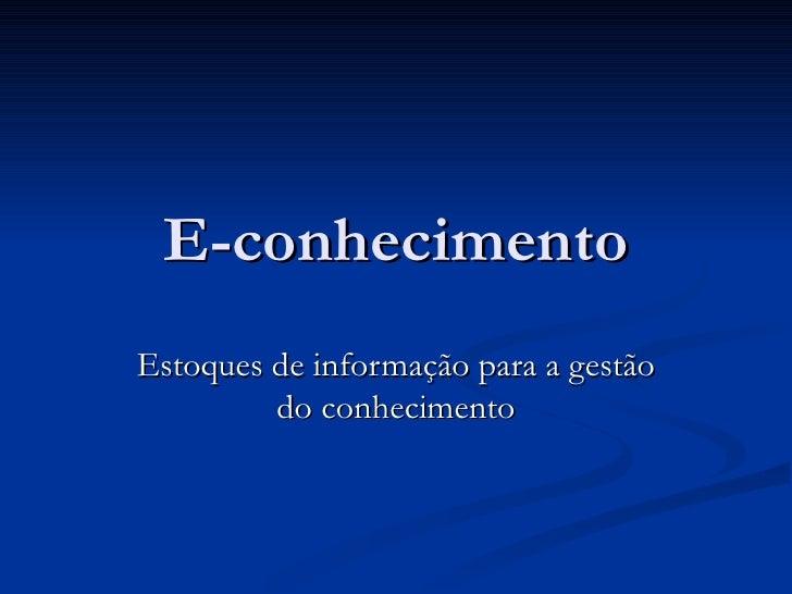 E-conhecimento Estoques de informação para a gestão do conhecimento