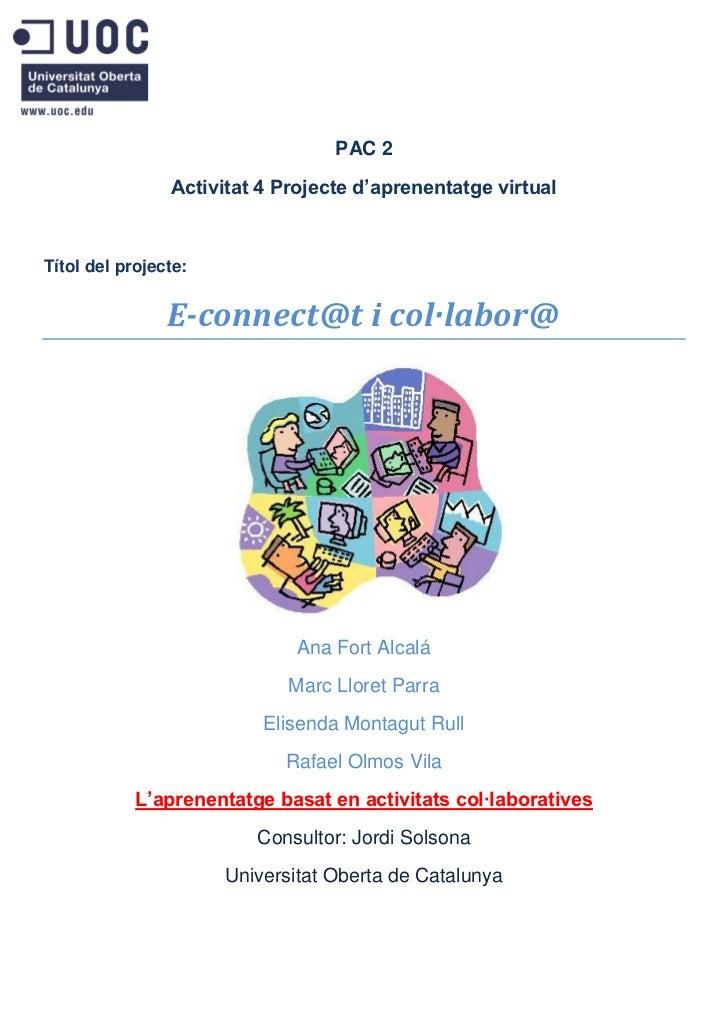 PAC 2                Activitat 4 Projecte d'aprenentatge virtualTítol del projecte:                E-connect@t i col·labor...