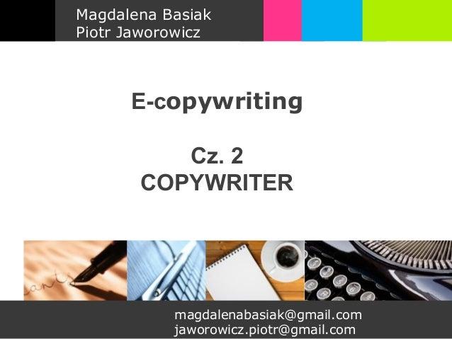 Magdalena BasiakPiotr Jaworowicz      E-copywriting          Cz. 2       COPYWRITER           magdalenabasiak@gmail.com   ...