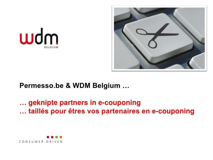 Permesso.be & WDM Belgium …  … geknipte partners in e-couponing … taillés pour êtres vos partenaires en e-couponing
