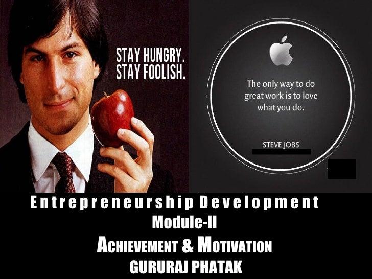 Entrepreneurship Development            Module-II      ACHIEVEMENT & MOTIVATION          GURURAJ PHATAK