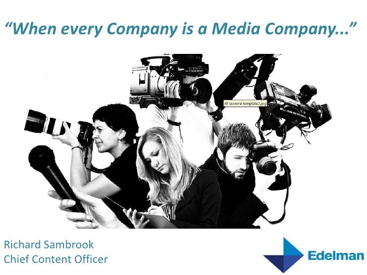 """""""When every Company is a Media Company...""""<br />Richard Sambrook<br />Chief Content Officer<br />"""