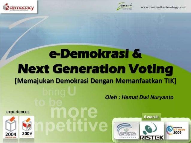 e-Demokrasi & Next Generation Voting [Memajukan Demokrasi Dengan Memanfaatkan TIK] Awards experiences Oleh : Hemat Dwi Nur...
