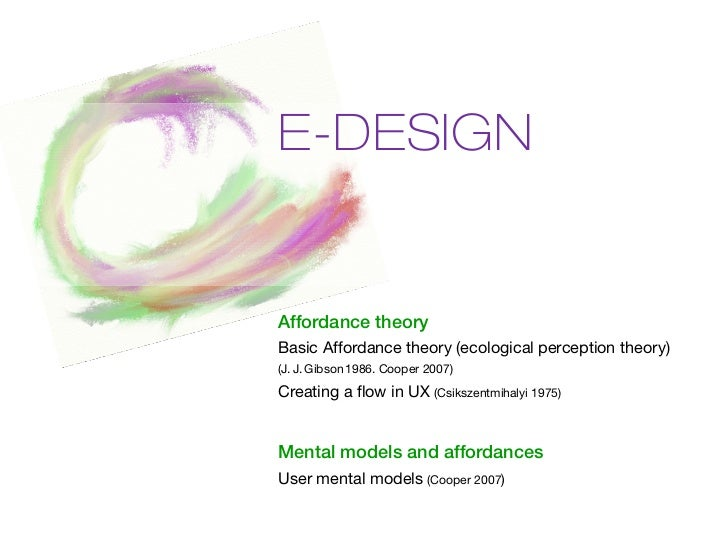 E-DESIGNAffordance theoryBasic Affordance theory (ecological perception theory)(J. J. Gibson 1986. Cooper 2007)Creating a ...