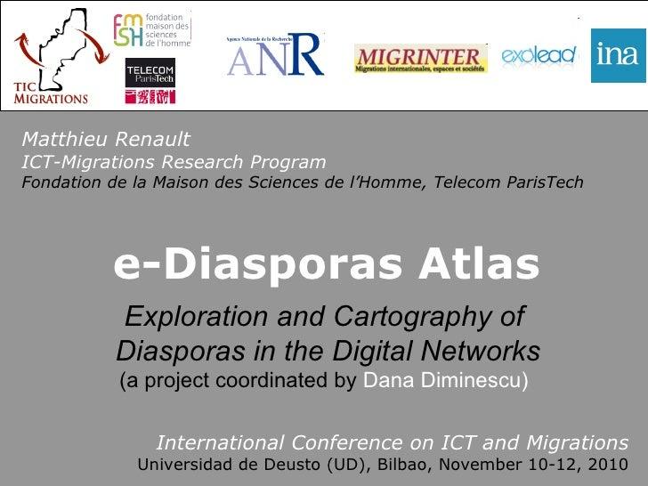 e-Diasporas Atlas International Conference on ICT and Migrations Universidad de Deusto (UD), Bilbao, November 10-12, 2010 ...