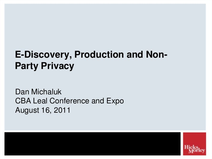 E-Discovery, Production and Non-Party Privacy<br />Dan Michaluk<br />CBALeal Conference and ExpoAugust 16, 2011<br />