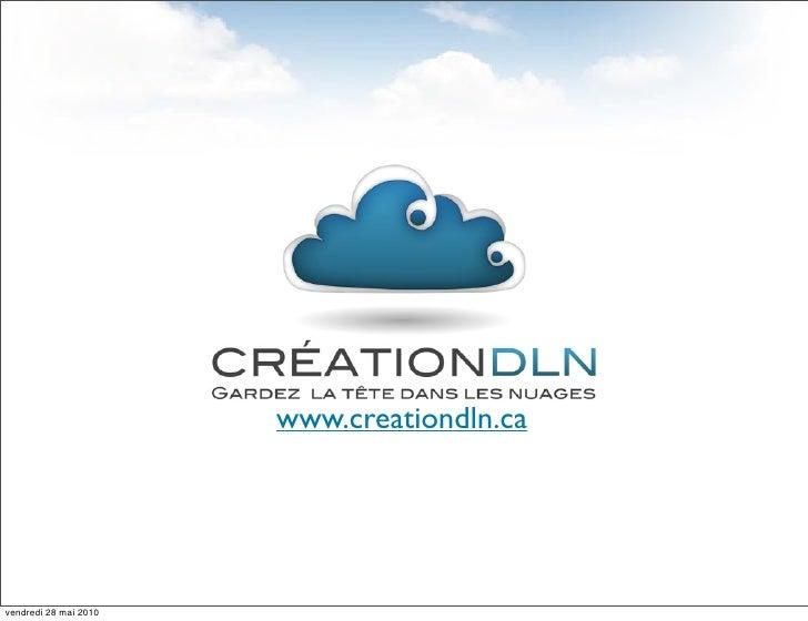 www.creationdln.ca     vendredi 28 mai 2010