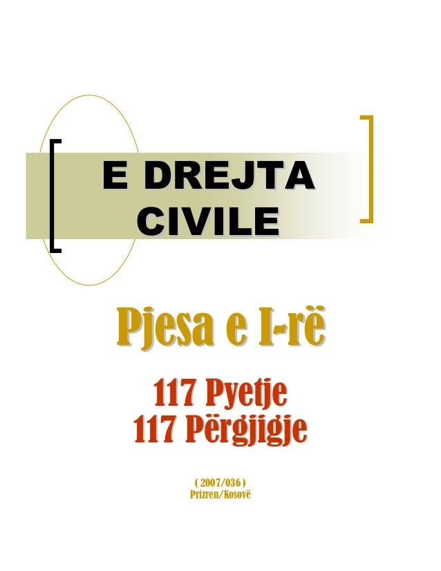E DREJTA  CIVILEPjesa e I-rë   117 Pyetje 117 Përgjigje      ( 2007/036 )     Prizren/Kosovë
