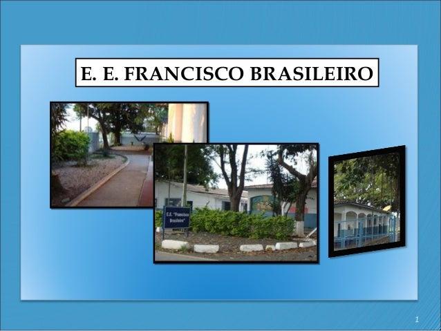 E. E. FRANCISCO BRASILEIRO                             1