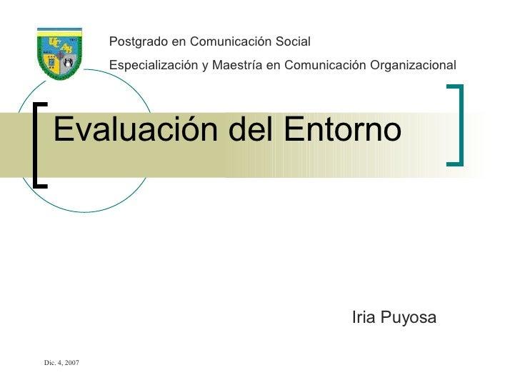 Evaluación del Entorno Iria Puyosa Postgrado en Comunicación Social Especialización y Maestría en Comunicación Organizacio...