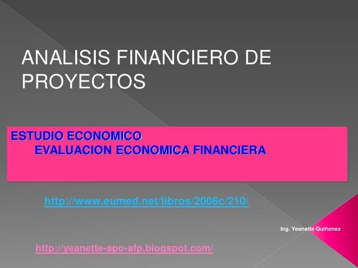 ANALISIS FINANCIERO DE  PROYECTOS  ESTUDIO ECONOMICO    EVALUACION ECONOMICA FINANCIERA        http://www.eumed.net/libros...