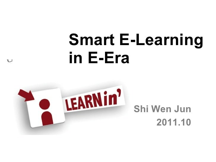 Shi Wen Jun 2011.10 Smart E-Learning in E-Era