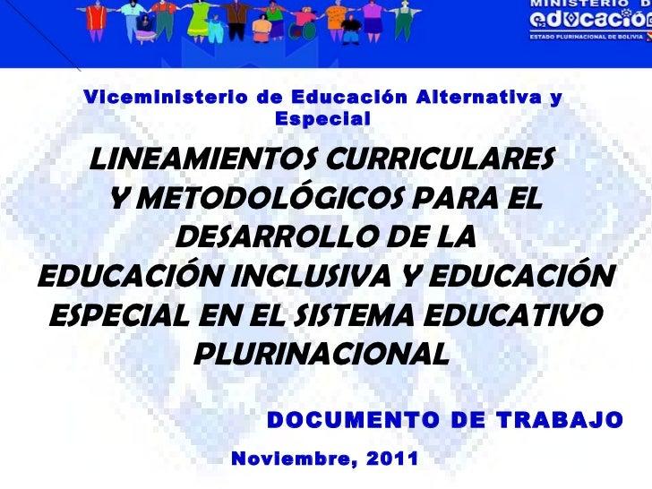 DOCUMENTO DE TRABAJO Noviembre, 2011 Viceministerio de Educación Alternativa y Especial LINEAMIENTOS CURRICULARES  Y METOD...