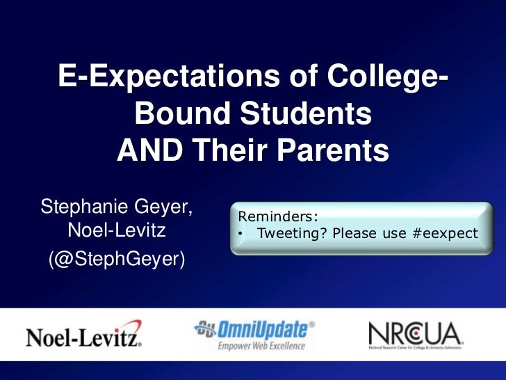 E-Expectations of College-Bound Students AND Their Parents<br />Stephanie Geyer, Noel-Levitz<br />(@StephGeyer)<br />Remin...