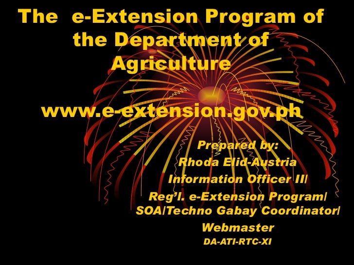The  e-Extension Program of the Department of Agriculture www.e-extension.gov.ph Prepared by: Rhoda Elid-Austria Informati...