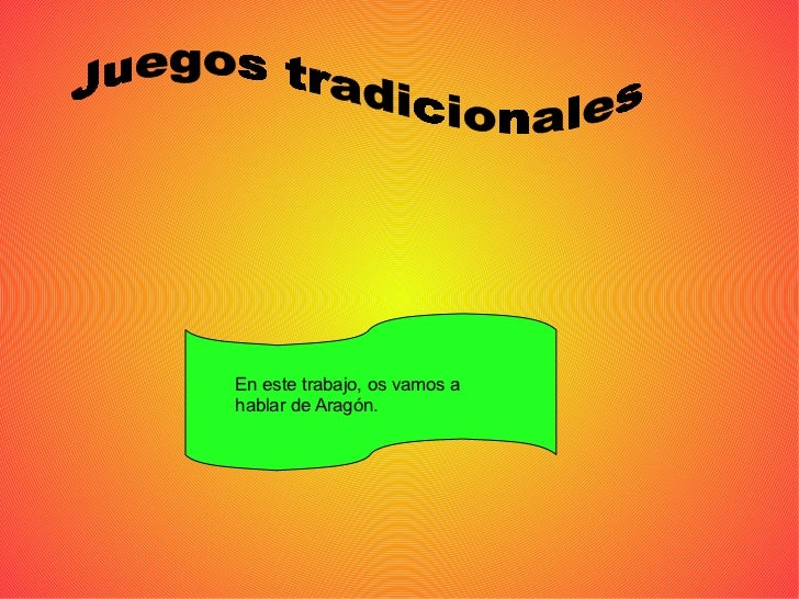 En este trabajo, os vamos a hablar de Aragón. Juegos tradicionales