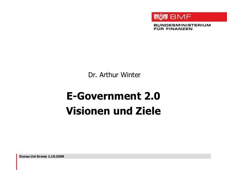 Donau Uni Krems 1.10.2009 Dr. Arthur Winter E-Government 2.0 Visionen und Ziele
