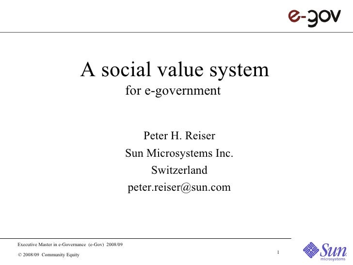 A social value system for e-government  Peter H. Reiser Sun Microsystems Inc. Switzerland [email_address]
