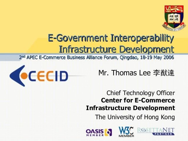 E-Government Interoperability              Infrastructure Development2nd APEC E-Commerce Business Alliance Forum, Qingdao,...