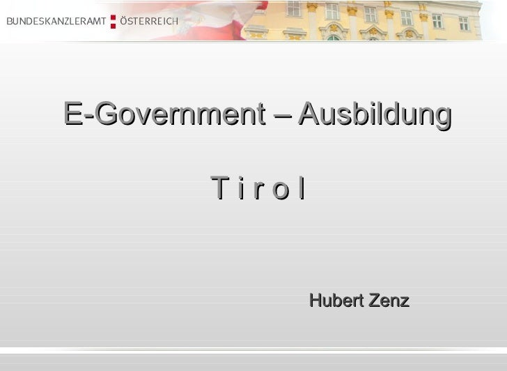 E-Government – Ausbildung T i r o l Hubert Zenz