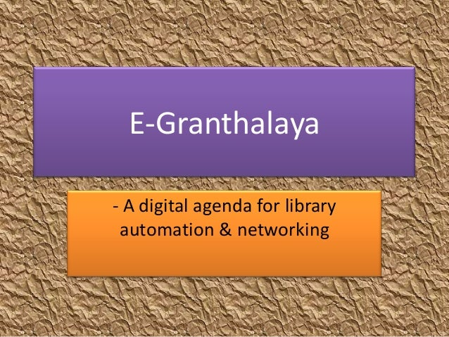 E-Granthalaya - A digital agenda for library automation & networking