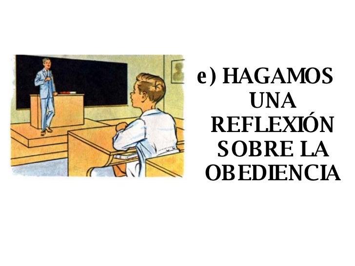 <ul><li>e) HAGAMOS UNA REFLEXIÓN SOBRE LA OBEDIENCIA </li></ul>