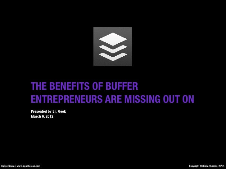 THE BENEFITS OF BUFFER                         ENTREPRENEURS ARE MISSING OUT ON                         Presented by E.i. ...