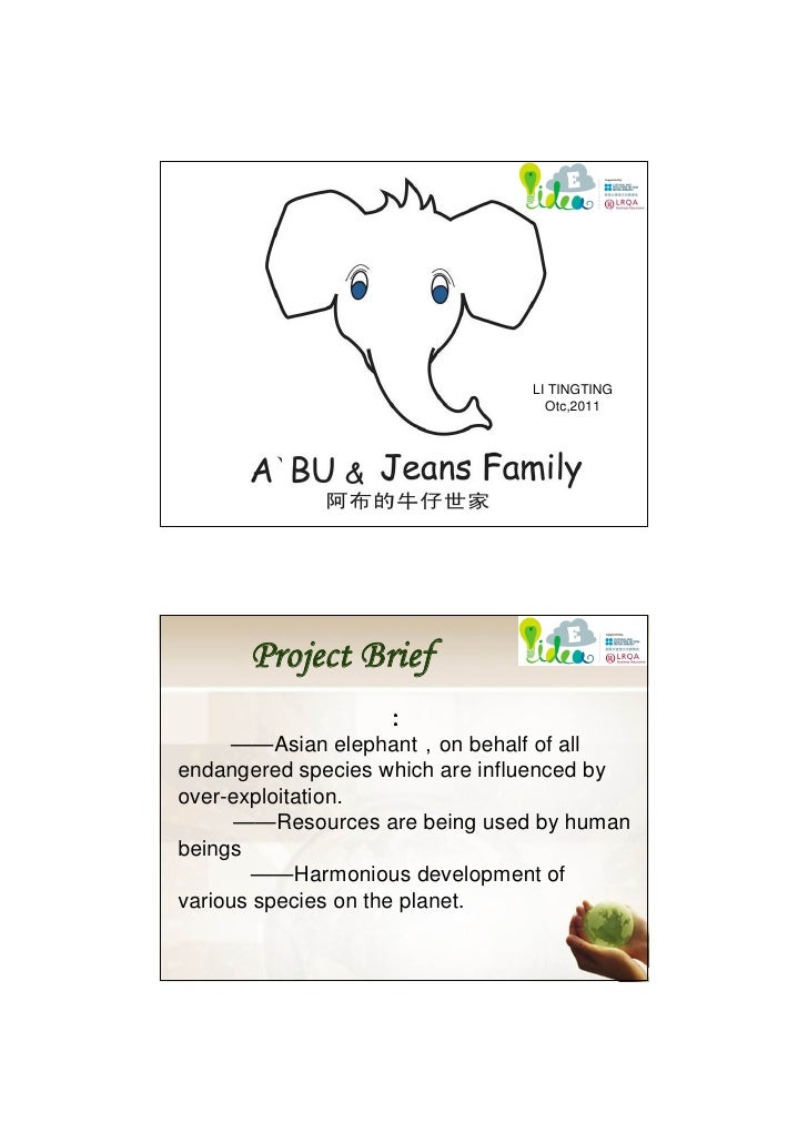 LI TINGTING                                  Otc,2011      Project BriefA`Bu & jeans family:A`Bu——Asian elephant,on behalf...