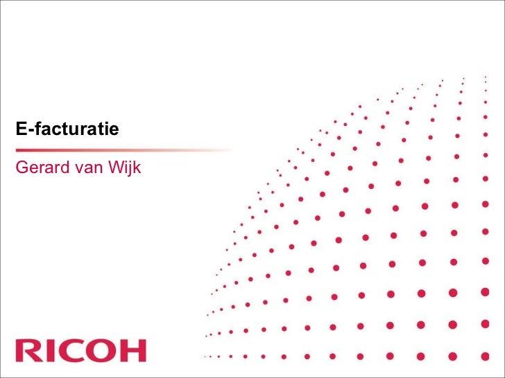 E-facturatie <ul><li>Gerard van Wijk </li></ul>