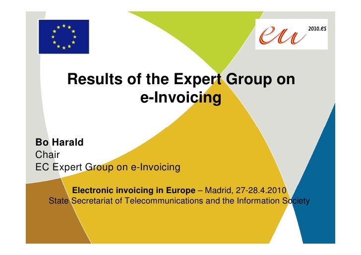 Results of the Expert Group on                 e-Invoicing  Bo Harald Chair EC Expert Group on e-Invoicing          Electr...