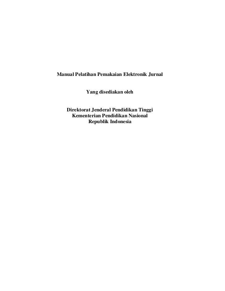 Manual Pelatihan Pemakaian Elektronik Jurnal            Yang disediakan oleh    Direktorat Jenderal Pendidikan Tinggi     ...