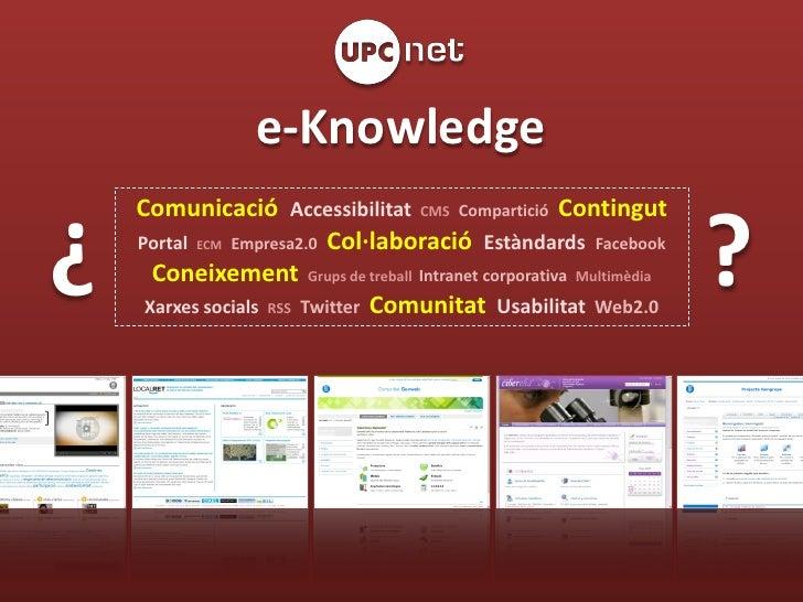 e-Knowledge     Comunicació Accessibilitat CMS Compartició Contingut  ¿   Portal ECM Empresa2.0 Col·laboració Estàndards F...