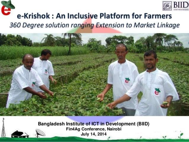 7/14/2014 1 e-Krishok : An Inclusive Platform for Farmers 360 Degree solution ranging Extension to Market Linkage Banglade...