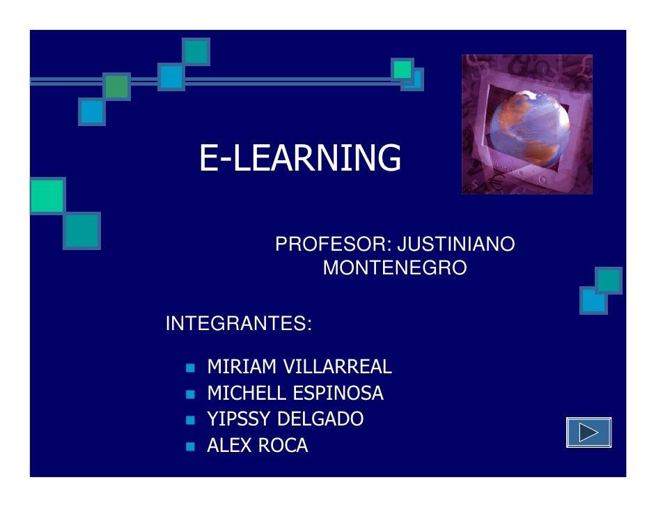 E-LEARNING           PROFESOR: JUSTINIANO             MONTENEGRO  INTEGRANTES:     MIRIAM VILLARREAL    MICHELL ESPINOSA  ...