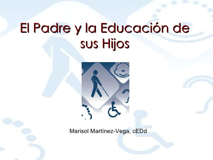 El Padre y la Educación de sus Hijos Marisol Martínez-Vega, cEDd
