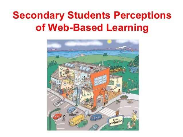 Secondary Students Perceptions    of Web-Based Learning