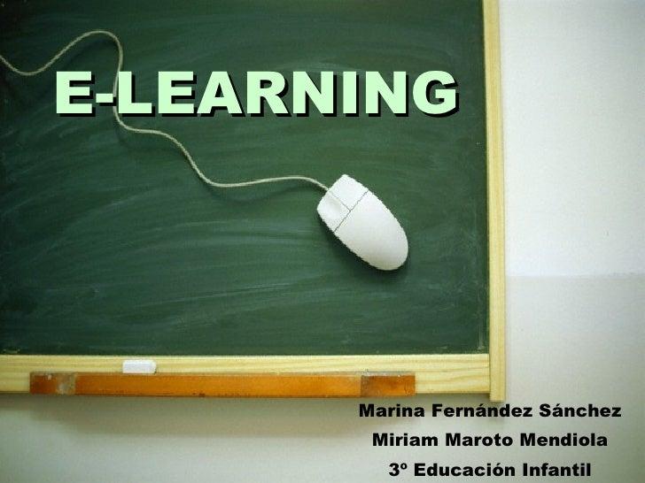 E-LEARNING Marina Fernández Sánchez Miriam Maroto Mendiola 3º Educación Infantil