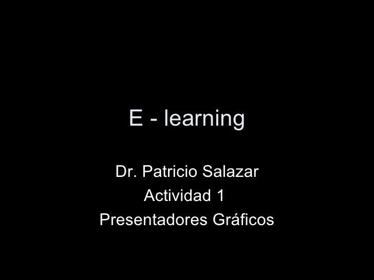 E - learning Dr. Patricio Salazar Actividad 1  Presentadores Gráficos