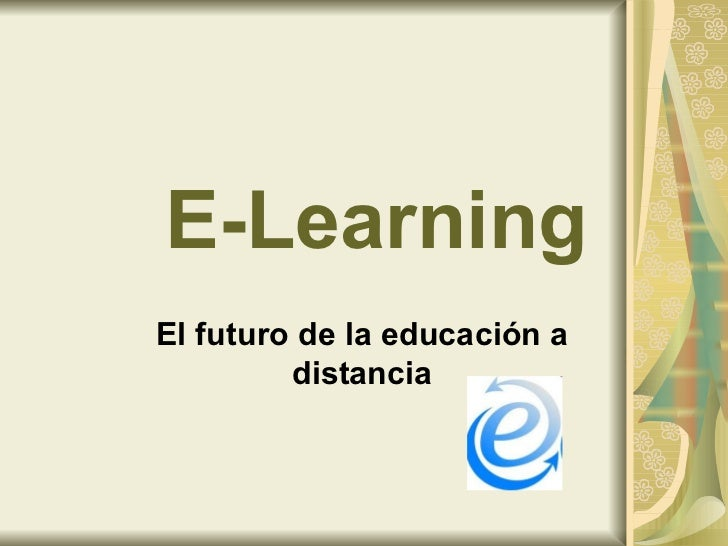 E-LearningEl futuro de la educación a         distancia